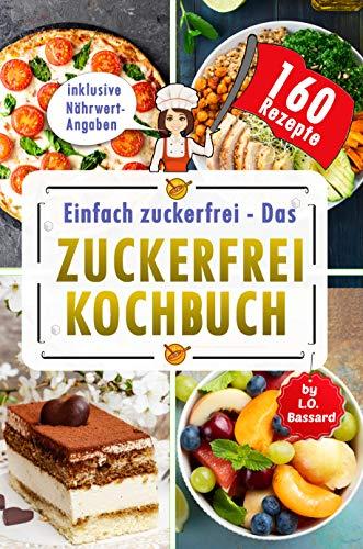 Einfach zuckerfrei - Das Zuckerfrei Kochbuch: Mit zuckerfreier Ernährung 160 Rezepte genießen | gesunde Ernährung ohne weißen Zucker & mit Experten Ernährungsumstellungs Plan | inkl. Nährwertangaben