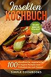 Insekten Kochbuch: 100 eiweißreiche, vegetarische & vegane Rezepte vom Frühstück bis zum Dessert