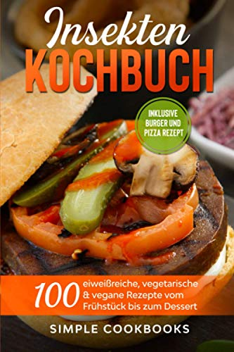 Insekten Kochbuch: 100 eiweißreiche,...