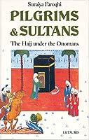 Pilgrims & Sultans: The Hajj Under the Ottomans (Library of Ottoman Studies)