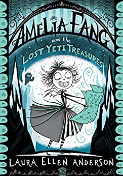 Amelia Fang and the Lost Yeti Treasures by [Laura Ellen Anderson]