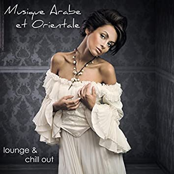 Musique Arabe et Orientale – Lounge & Chill Out Sexy Selection