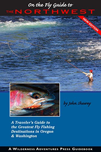 On the Fly Guide to the Northwest: A Traveler's Guide to the Greatest Fly Fishing Destinations in Oregon & Washington