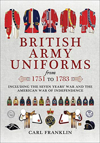 British Army Uniforms from 1751 to 1783: Including the Seven Years
