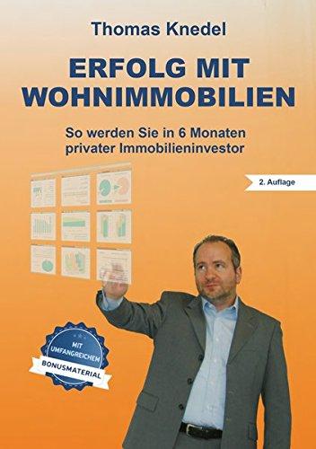 Erfolg mit Wohnimmobilien: So werden Sie in 6 Monaten privater Immobilieninvestor (2. Auflage mit...