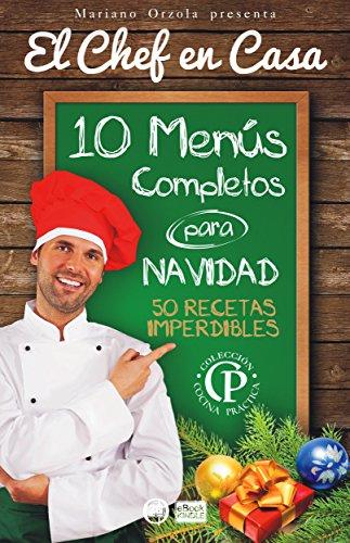10 MENÚS COMPLETOS PARA NAVIDAD: 50 recetas imperdibles (Co