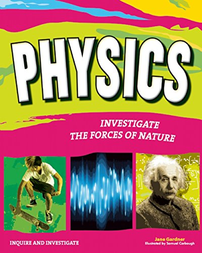 PHYSICS: INVESTIGATE THE FORCES OF NATURE (Inquire and Investigate) (English Edition)