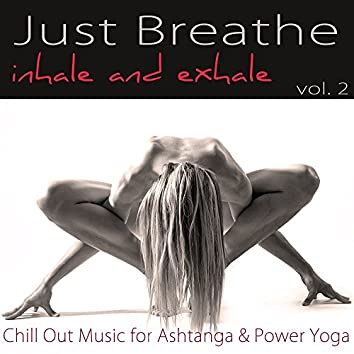 Just Breathe, Vol. 2 – Inhale and Exhale Chill Out Music for Ashtanga & Power Yoga