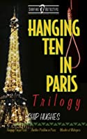 Hanging Ten in Paris Trilogy: Hanging Ten in Paris Another Problem in Paris Murder at Makapu'u (Surfing Detective Mystery)