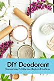 DIY Deodorant: Homemade Recipes For Making Natural...