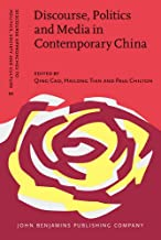 Discourse, Politics and Media in Contemporary China (Discourse Approaches to Politics, Society and Culture)