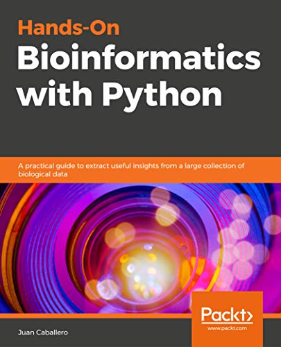 Hands-On Bioinformatics with Python: A practical guide to extract useful insights from a large collection of biological data