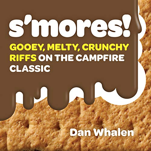 S#039mores: Gooey Melty Crunchy Riffs on the Campfire Classic