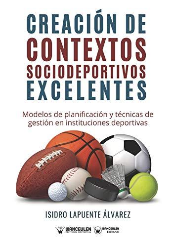 Creación de contextos sociodeportivos excelentes: Modelos de planificación y técnicas de gestión e instituciones deportivas