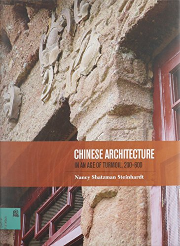 Chinese Architecture in an Age of Turmoil, 200-600 (Spatial Habitus: Making and Meaning in Asia's Architecture)