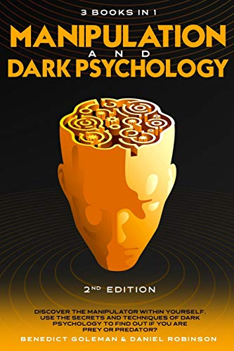 Manipulation & Dark Psychology - 2nd Edition - 3 Books in 1: Discover the manipulator within yourself. Use the secrets and techniques of dark ... PREY or PREDATOR ? (1) (Dark Psychology 2.0)
