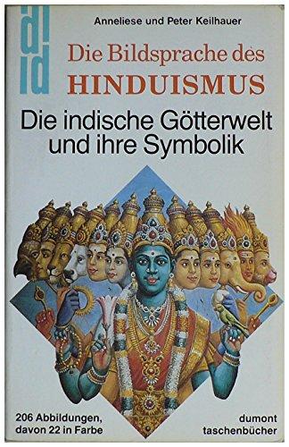 Die Bildsprache des Hinduismus. Die indische Götterwelt und ihre Symbolik.