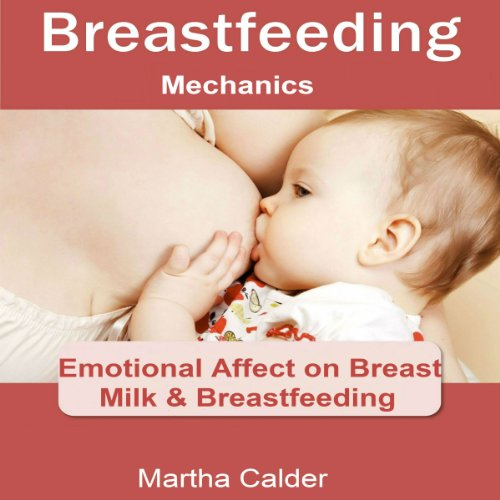 Breastfeeding Mechanics     Emotional Affect on Breast Milk & Breastfeeding              By:                                                                                                                                 Martha Calder                               Narrated by:                                                                                                                                 Heather Jane Hogan                      Length: 58 mins     4 ratings     Overall 3.3
