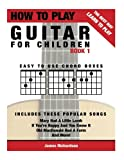 How To Play Guitar For Children Book 1: The Best Way To Learn And Play