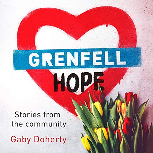 Grenfell Hope     Stories from the Community              Autor:                                                                                                                                 Gaby Doherty                               Sprecher:                                                                                                                                 Gaby Doherty,                                                                                        Alex Tregear,                                                                                        Neil Gardner                      Spieldauer: 5 Std. und 6 Min.     Noch nicht bewertet     Gesamt 0,0