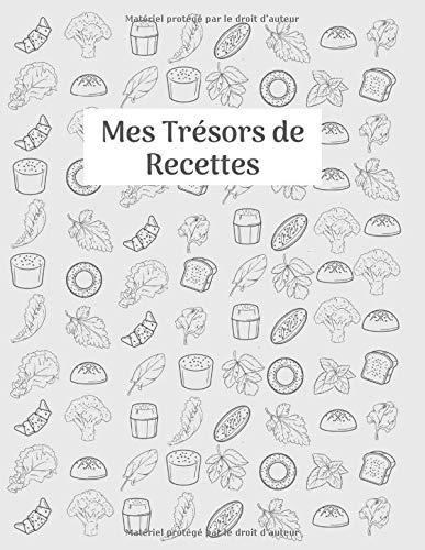 Mes Trésors de Recettes: carnet de recettes à compléter - pour la cuisine ou la pâtisserie - un cadeau idéal à toutes les occasions - Format A4 – 200 pages pour 100 recettes