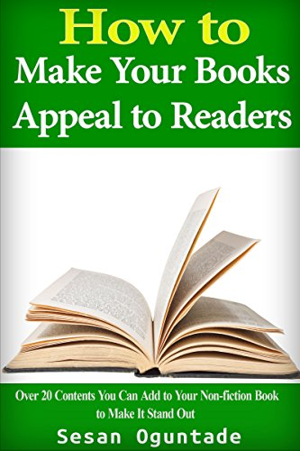 Book: How to Make Your Books Appeal to Readers - How to write non fiction books that make readers talk about your books by Sesan Oguntade