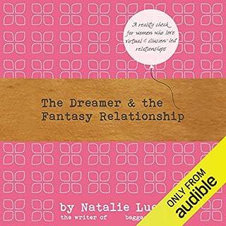 The Dreamer and the Fantasy Relationship                   Auteur(s):                                                                                                                                 Natalie Lue                               Narrateur(s):                                                                                                                                 Lucy Price-Lewis                      Durée: 7 h et 4 min     1 évaluation     Au global 5,0