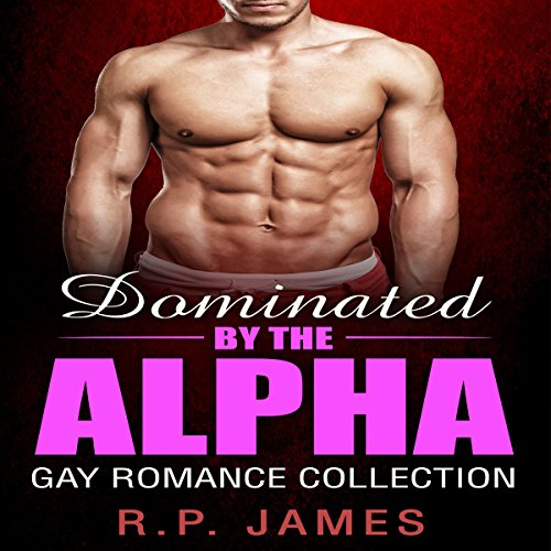 Dominated by the Alpha     Gay Romance Collection              By:                                                                                                                                 R.P. James                               Narrated by:                                                                                                                                 Veronica Heart                      Length: 6 hrs and 7 mins     23 ratings     Overall 3.8