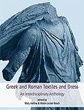 Greek and Roman Textiles and Dress: An Interdisciplinary Anthology (Ancient Textiles)