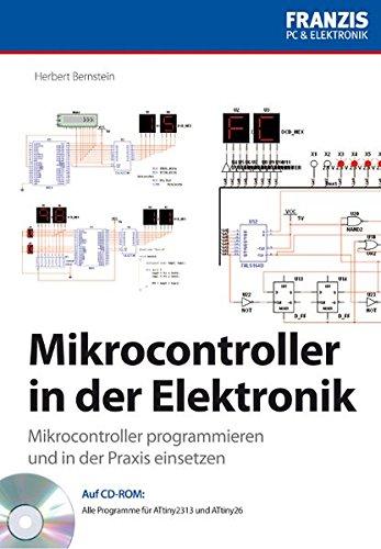Mikrocontroller in der Elektronik: Mikrocontroller programmieren und in der Praxis einsetzen (PC & Elektronik)