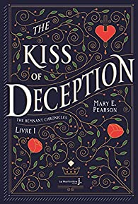 The Remnant Chronicles, tome 1 : The Kiss of Deception par Mary E. Pearson