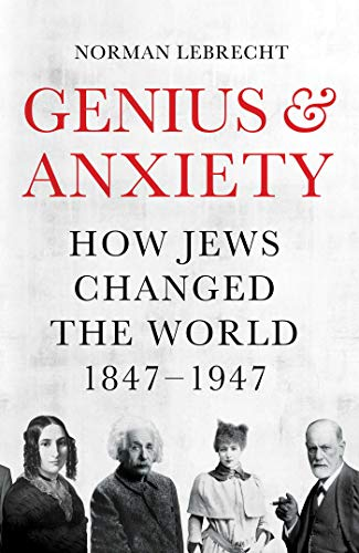 Genius and Anxiety: How Jews Changed the World, 1847–1947 (English Edition)