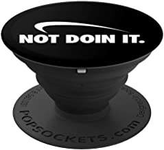 Not Doin It PopSockets Grip and Stand for Phones and Tablets