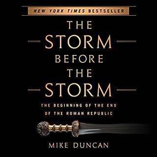 The Storm Before the Storm     The Beginning of the End of the Roman Republic              Written by:                                                                                                                                 Mike Duncan                               Narrated by:                                                                                                                                 Mike Duncan                      Length: 10 hrs and 13 mins     166 ratings     Overall 4.8