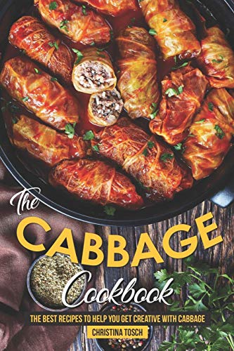 Best Buy! The Cabbage Cookbook: The Best Recipes to Help You Get Creative with Cabbage