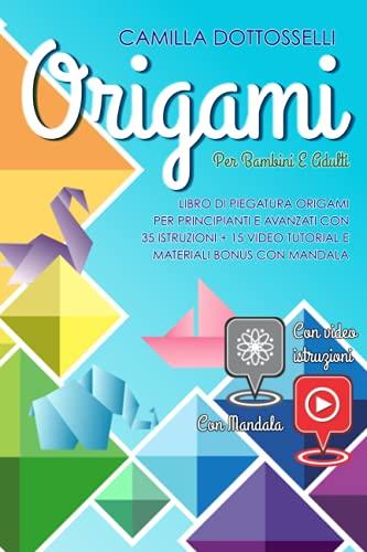 Origami per bambini e adulti: Libro di piegatura Origami per principianti e avanzati con 35 istruzioni + 15 video tutorial e materiali bonus con mandala