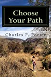 Choose Your Path: The journey to your destination lays within you.