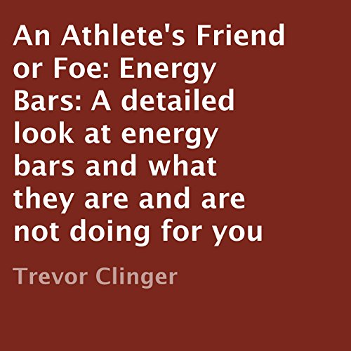 An Athlete's Friend or Foe: Energy Bars audiobook cover art