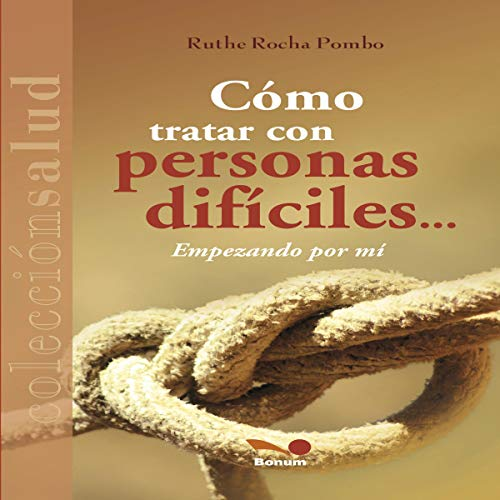Cómo Tratar Con Personas Difíciles...Empezando Por Mí [How to Deal with Difficult People...Starting with Me] Audiobook By Ruthe Rocha Pombo cover art