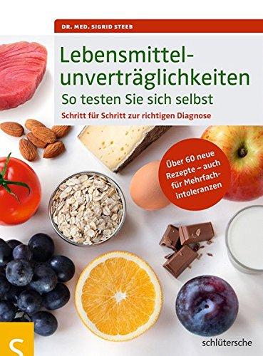 Lebensmittelunverträglichkeiten So testen Sie sich selbst: Schritt für Schritt zur richtigen Diagnose. Über 60 neue Rezepte - auch für Mehrfachintoleranzen