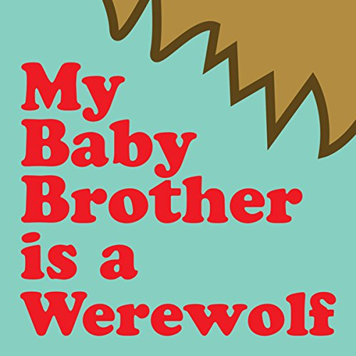 My Baby Brother Is a Werewolf audiobook cover art