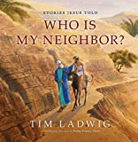 Stories Jesus Told: Who Is My Neighbor? (Our Daily Bread for Kids Presents)