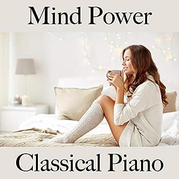 Mind power: classical piano - la meilleure musique pour la relaxation