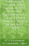 Concentrated Animal Feeding Operations: EPA Needs More Information and a Clearly Defined Strategy to Protect Air and Water Quality (English Edition)