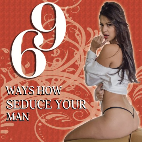69 Ways How Seduce Your Man audiobook cover art