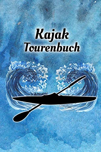 Kajak Tourenbuch: Kayak Tagebuch zum selberschreiben mit Vordruck I Platz für 55 Touren