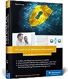PKI und CA in Windows-Netzwerken: Das Handbuch für Administratoren. Zertifikat-Management und Sicherheit für Ihre Windows-Systeme - Peter Kloep