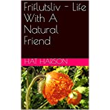 Friflutsliv - Life With A Natural Friend (English Edition)