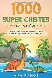 1000 Super Chistes para Niños: Chistes Infantiles Cortos y muy Graciosos para la Cuarentena (Spanish Edition)