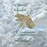 la Libellule or the Interlude: A poetic record of the heart in beautiful flight